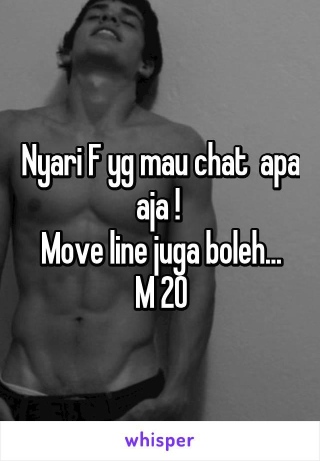 Nyari F yg mau chat  apa aja !  Move line juga boleh... M 20