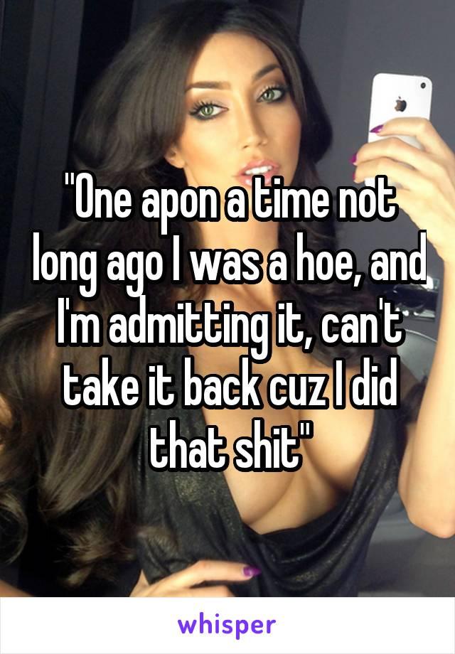 I m a hoe and i m admitting it