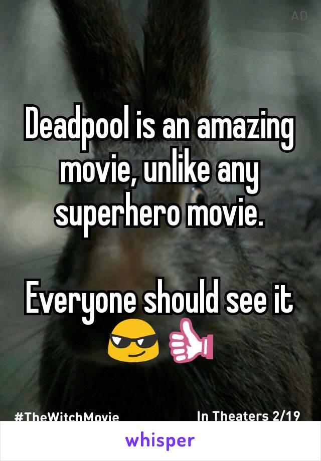 Deadpool is an amazing movie, unlike any superhero movie.  Everyone should see it 😎👍