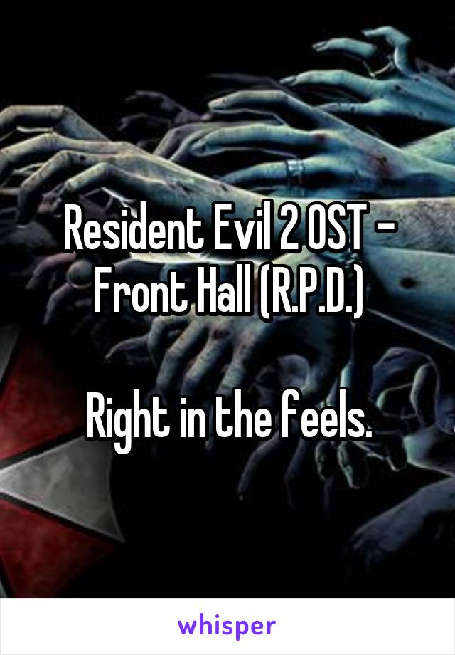 Resident Evil 2 OST - Front Hall (R.P.D.)  Right in the feels.