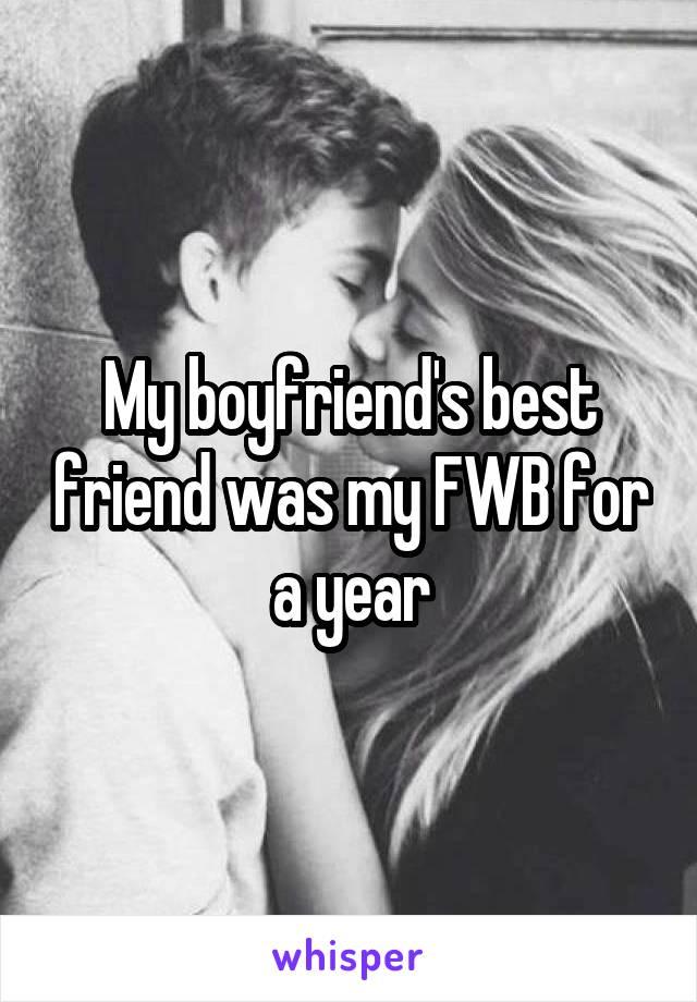 My boyfriend's best friend was my FWB for a year