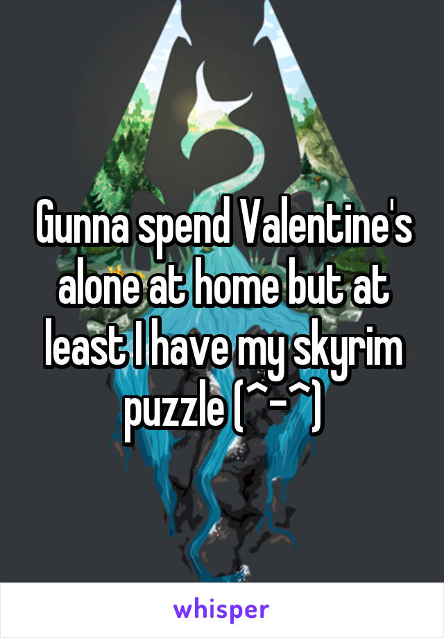 Gunna spend Valentine's alone at home but at least I have my skyrim puzzle (^-^)