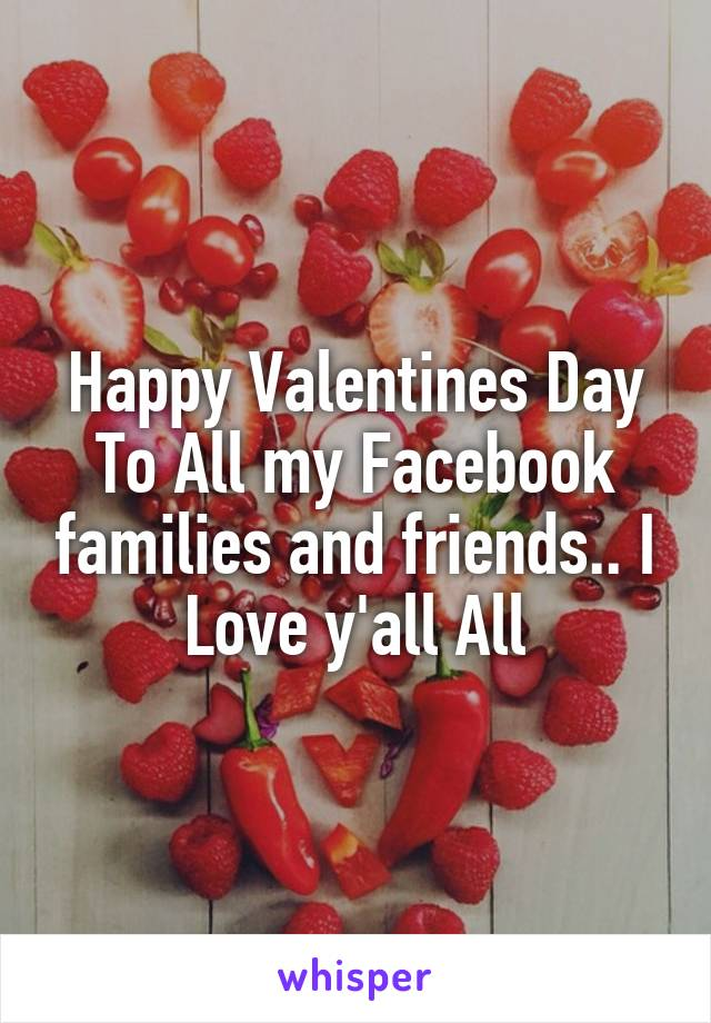 Happy Valentines Day To All my Facebook families and friends.. I Love y'all All