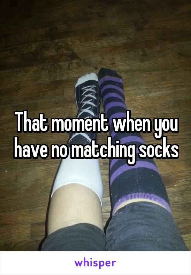 That moment when you have no matching socks