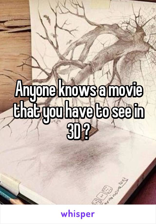 Anyone knows a movie that you have to see in 3D ?
