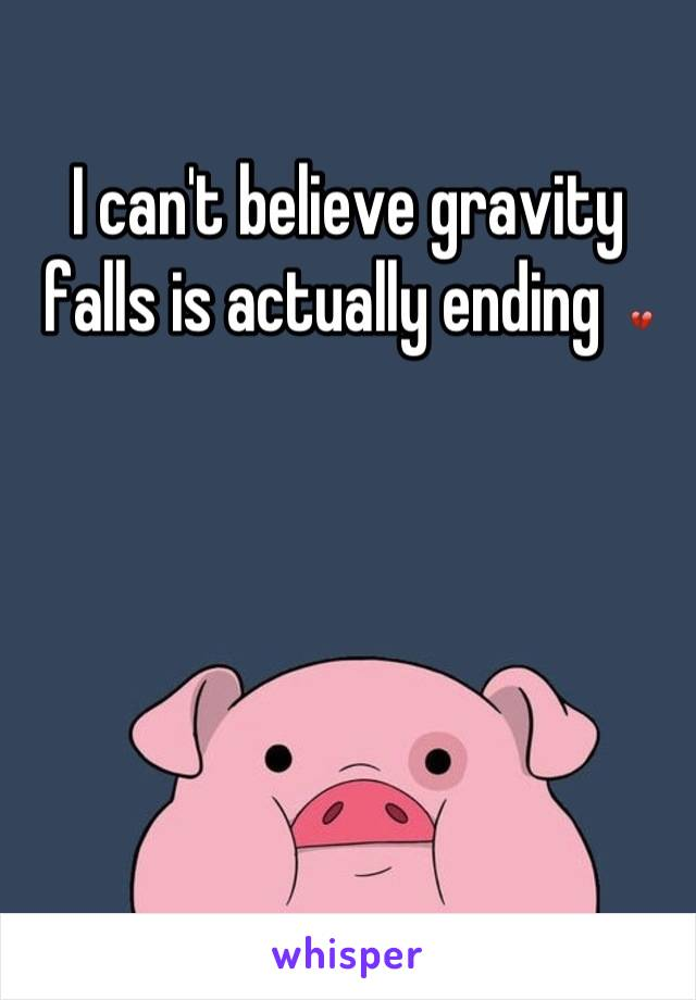 I can't believe gravity falls is actually ending  💔