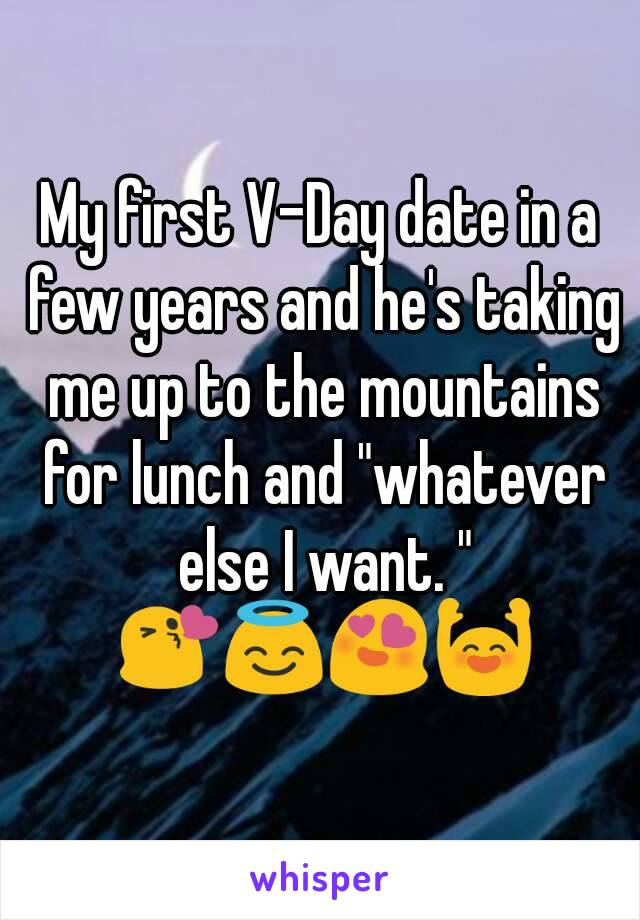 """My first V-Day date in a few years and he's taking me up to the mountains for lunch and """"whatever else I want. """" 😘😇😍🙌"""