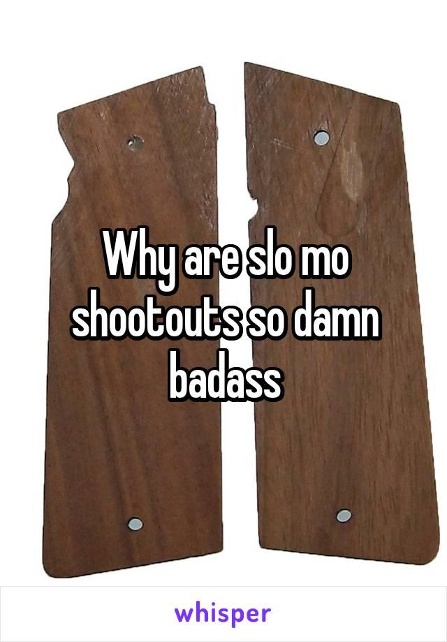 Why are slo mo shootouts so damn badass