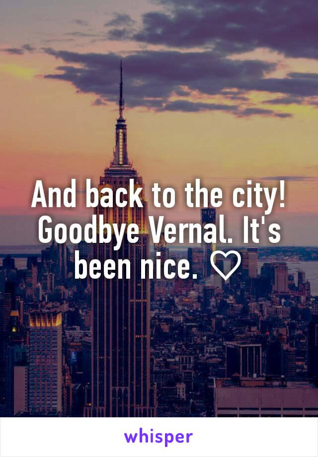 And back to the city! Goodbye Vernal. It's been nice. ♡