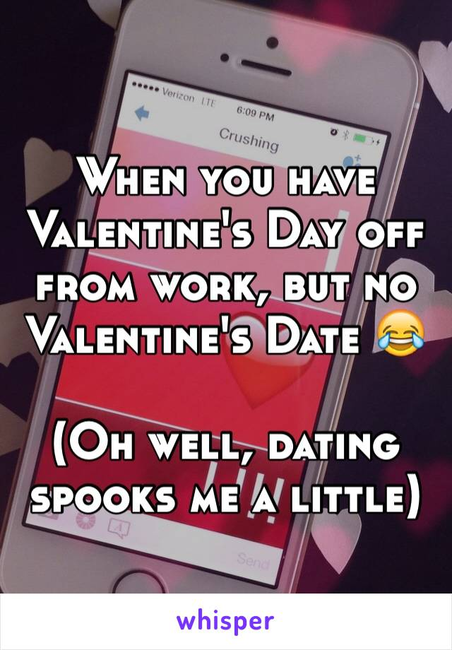 When you have Valentine's Day off from work, but no Valentine's Date 😂  (Oh well, dating spooks me a little)