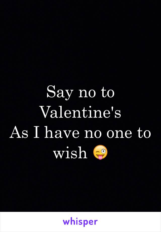 Say no to Valentine's  As I have no one to wish 😜