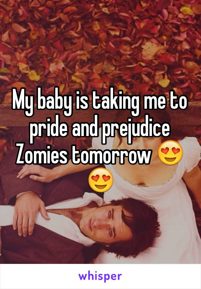My baby is taking me to pride and prejudice Zomies tomorrow 😍😍