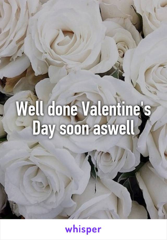 Well done Valentine's Day soon aswell