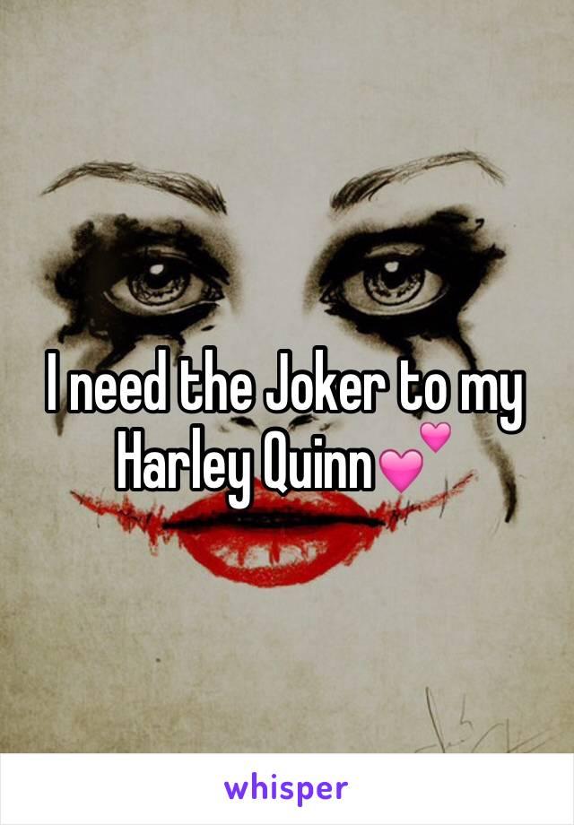 I need the Joker to my Harley Quinn💕