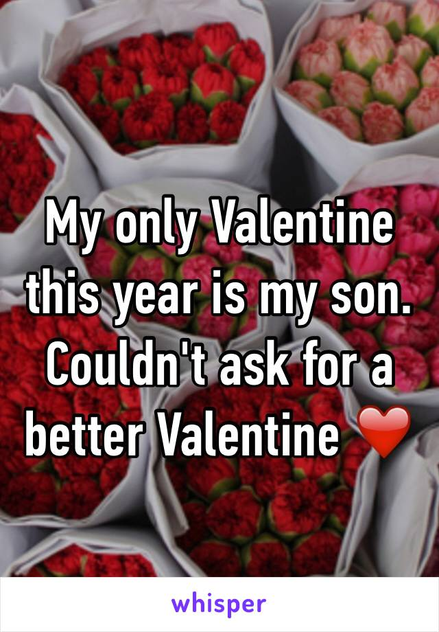 My only Valentine this year is my son. Couldn't ask for a better Valentine ❤️