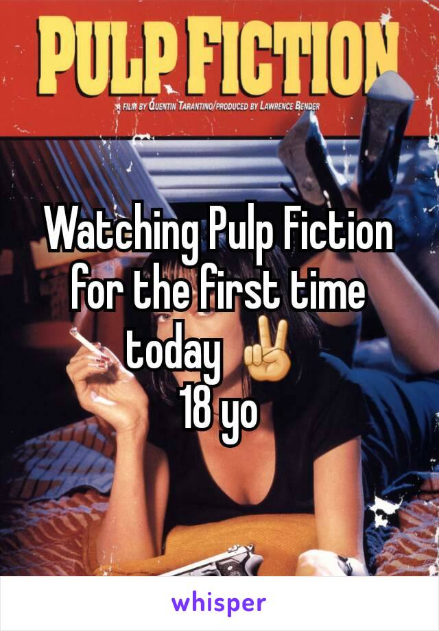 Watching Pulp Fiction for the first time today ✌  18 yo