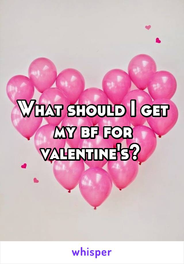 What should I get my bf for valentine's?