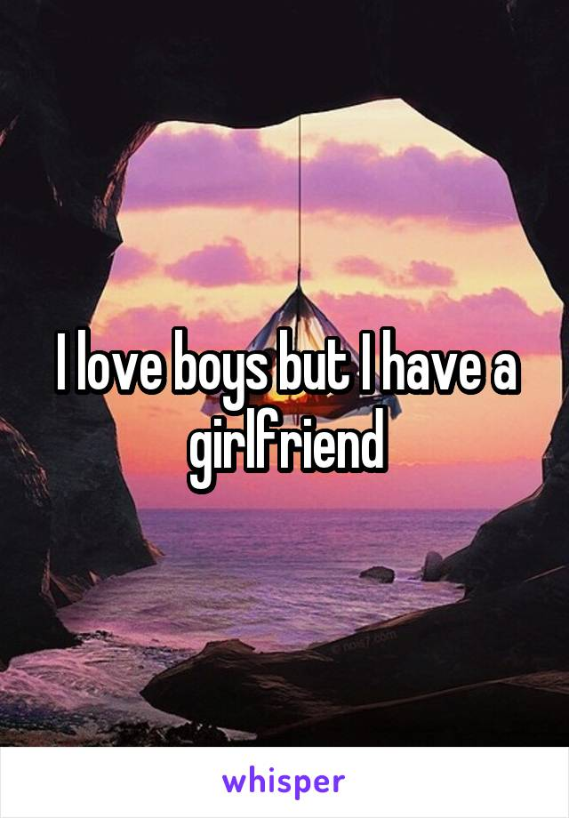 I love boys but I have a girlfriend