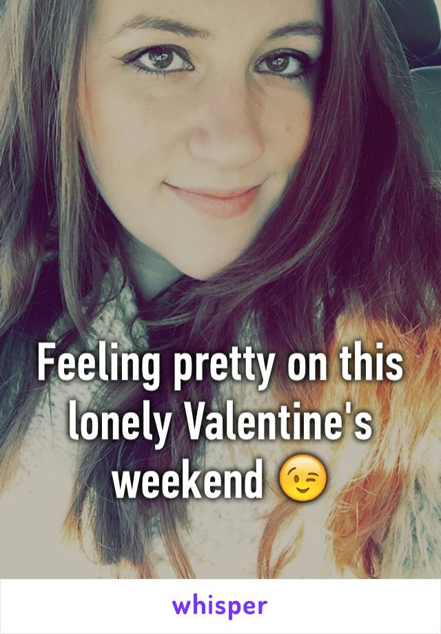 Feeling pretty on this lonely Valentine's weekend 😉