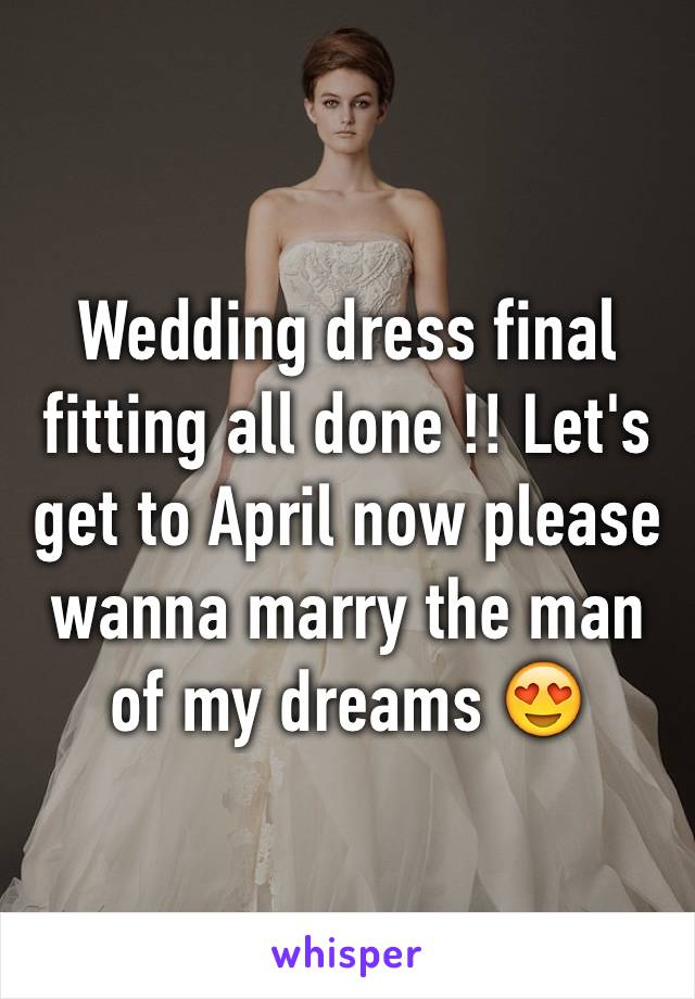 Wedding dress final fitting all done !! Let's get to April now please wanna marry the man of my dreams 😍