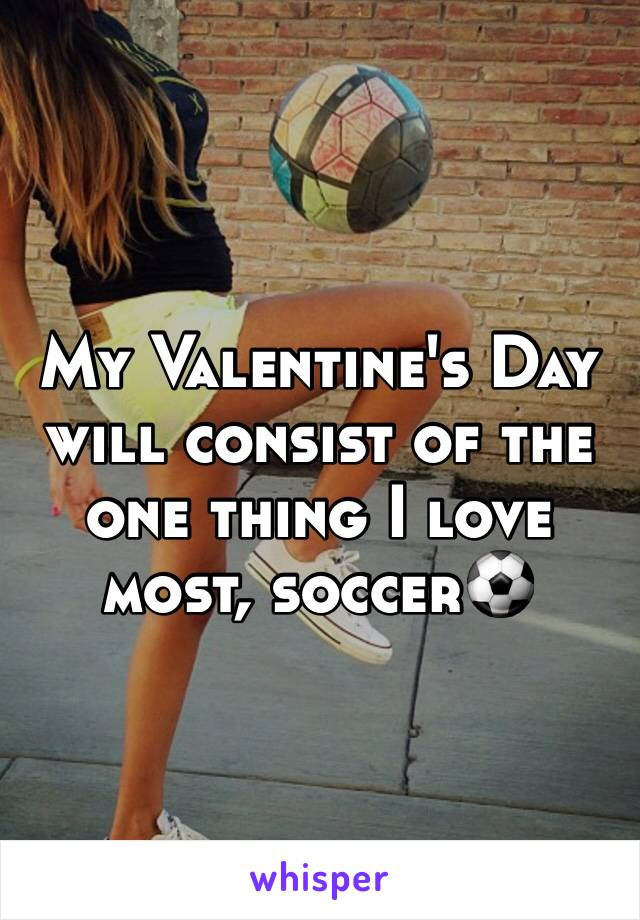 My Valentine's Day will consist of the one thing I love most, soccer⚽️