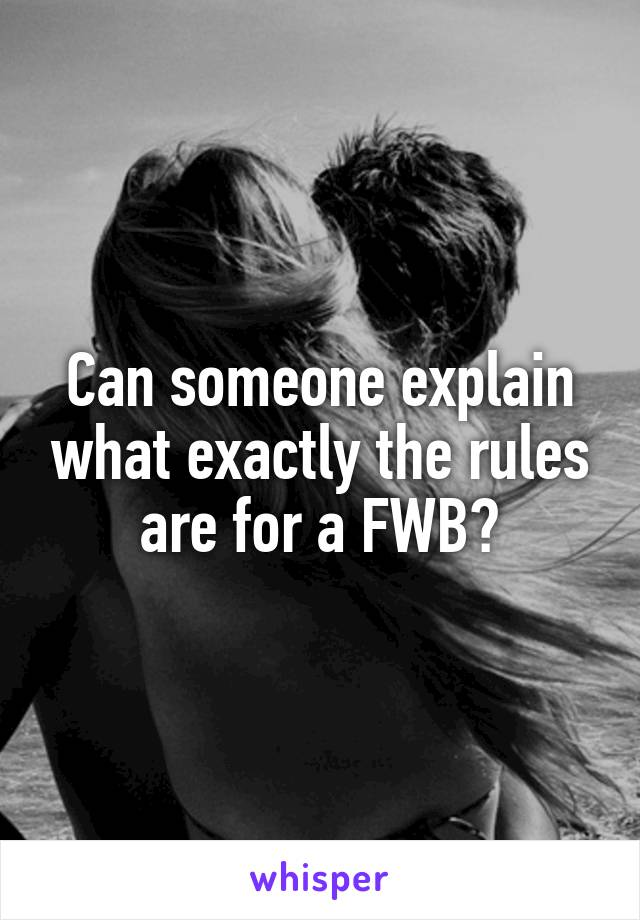Can someone explain what exactly the rules are for a FWB?
