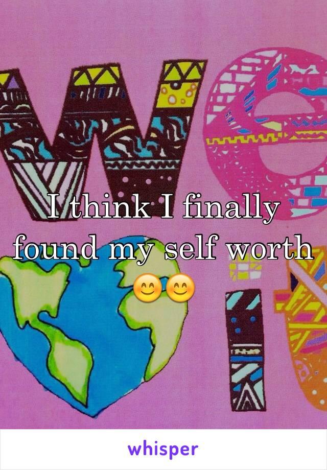 I think I finally found my self worth 😊😊