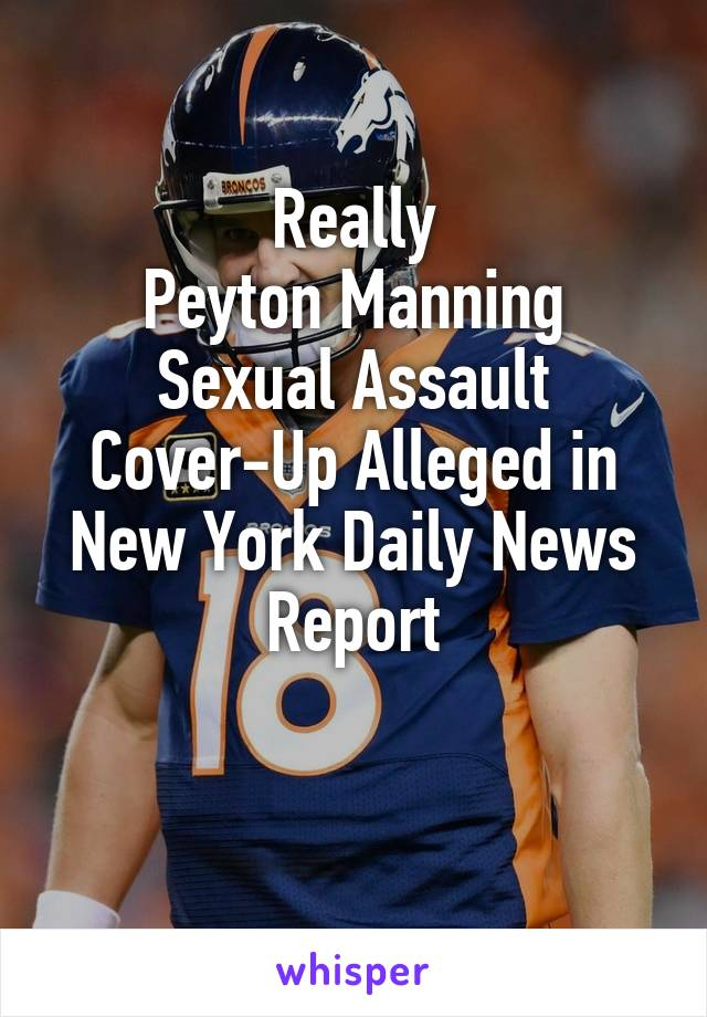 Really Peyton Manning Sexual Assault Cover-Up Alleged in New York Daily News Report