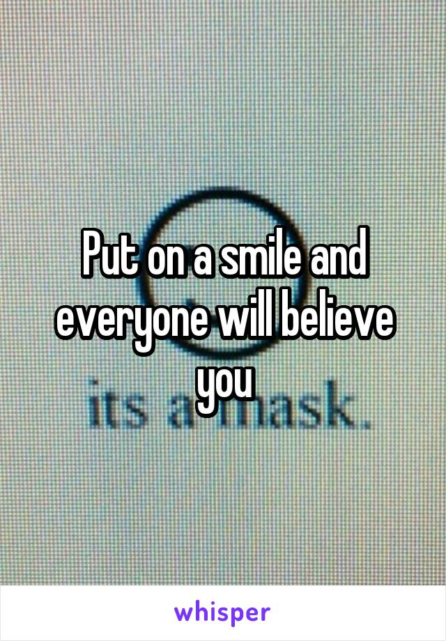Put on a smile and everyone will believe you