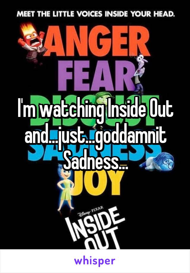 I'm watching Inside Out and...just...goddamnit Sadness...