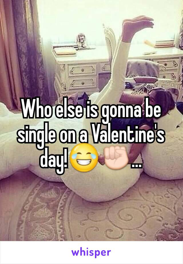 Who else is gonna be single on a Valentine's day!😂✊...