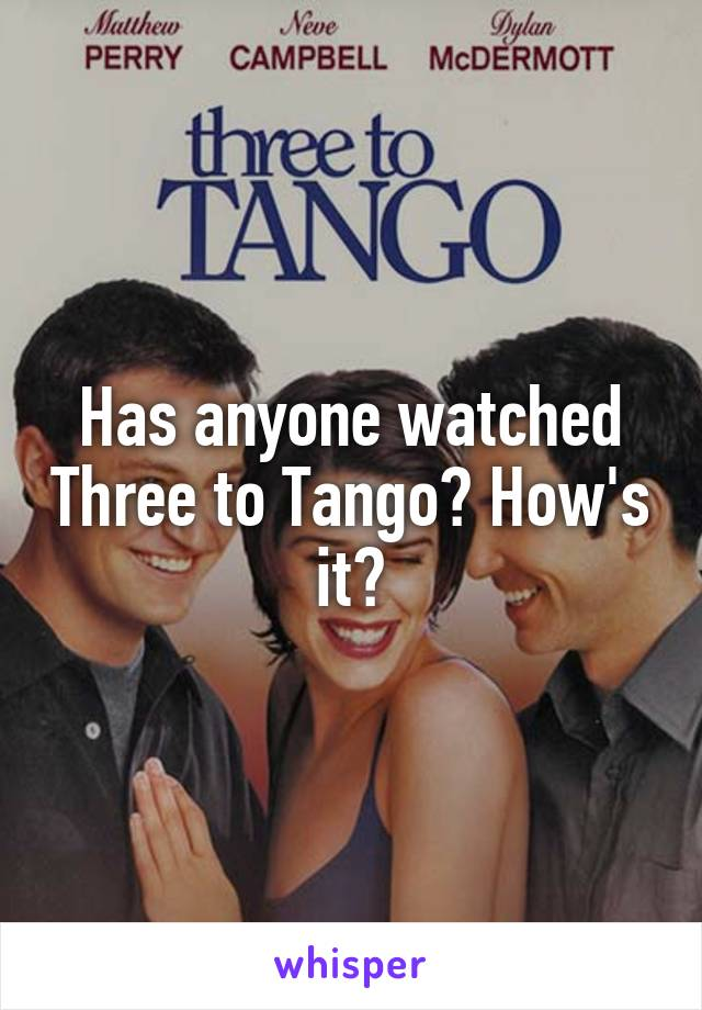 Has anyone watched Three to Tango? How's it?