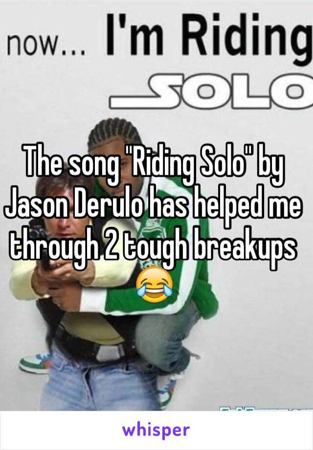 """The song """"Riding Solo"""" by Jason Derulo has helped me through 2 tough breakups 😂"""