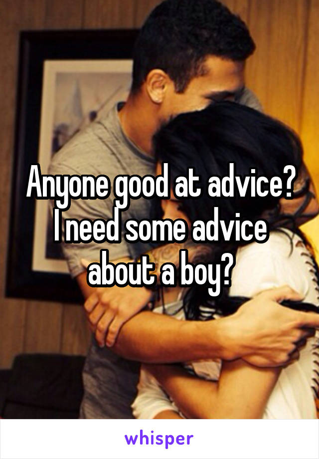 Anyone good at advice? I need some advice about a boy?