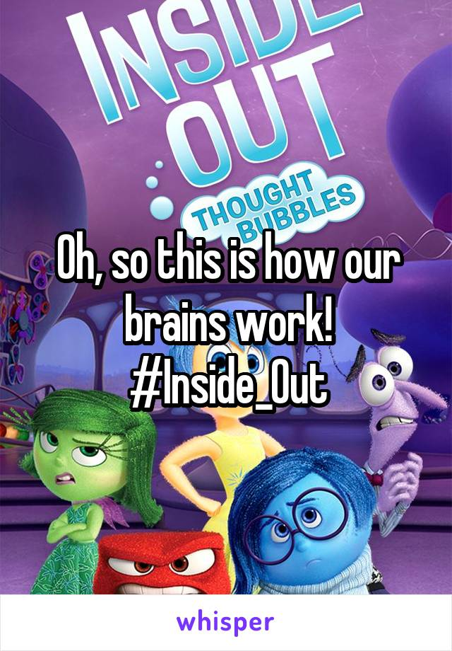 Oh, so this is how our brains work! #Inside_Out