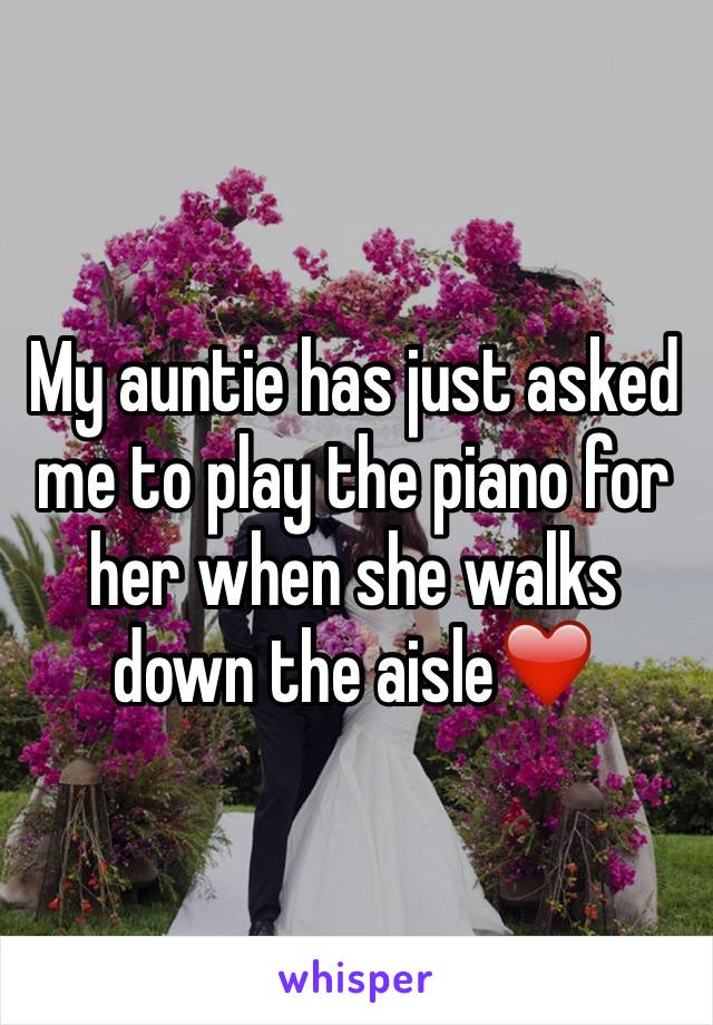 My auntie has just asked me to play the piano for her when she walks down the aisle❤️