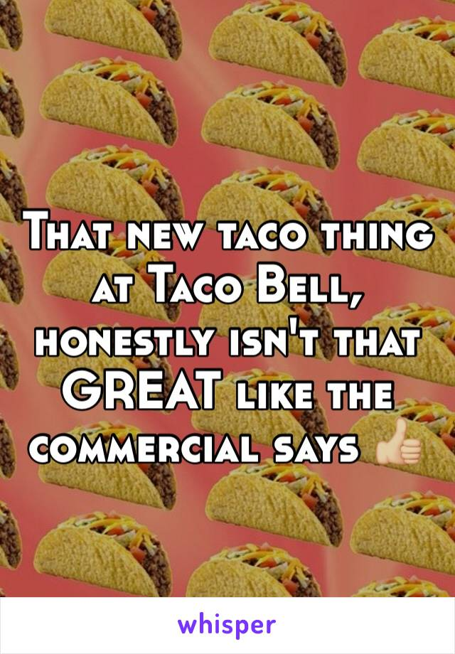 That new taco thing at Taco Bell, honestly isn't that GREAT like the commercial says 👍🏼