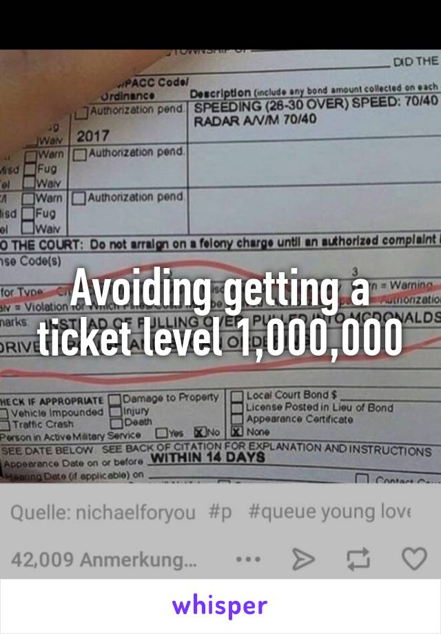 Avoiding getting a ticket level 1,000,000