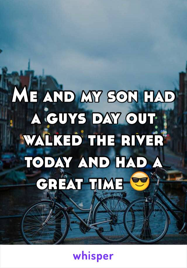 Me and my son had a guys day out walked the river today and had a great time 😎