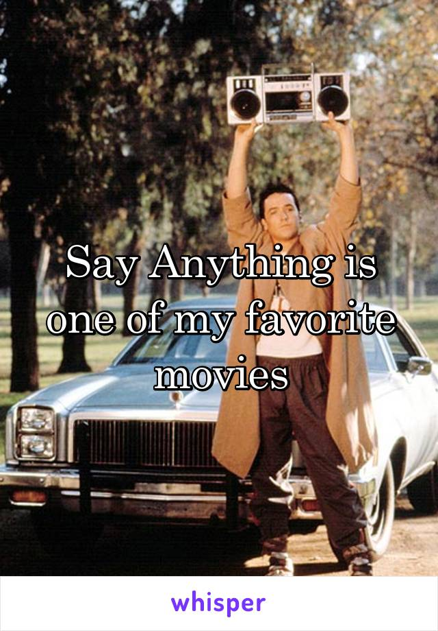 Say Anything is one of my favorite movies