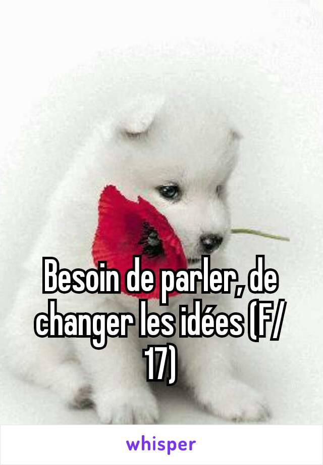 Besoin de parler, de changer les idées (F/17)