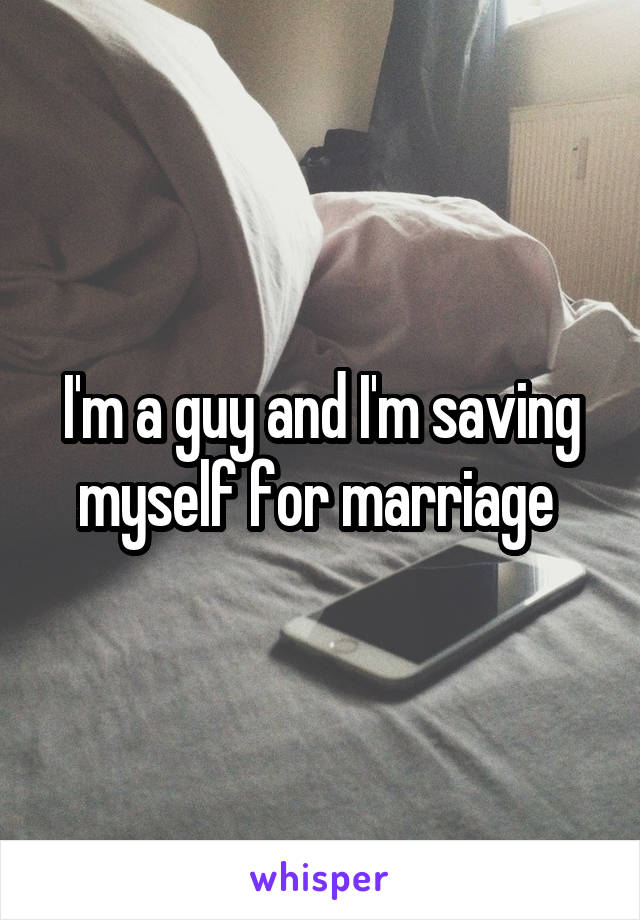 I'm a guy and I'm saving myself for marriage
