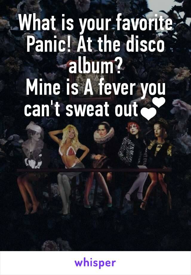 What is your favorite Panic! At the disco album? Mine is A fever you can't sweat out💕