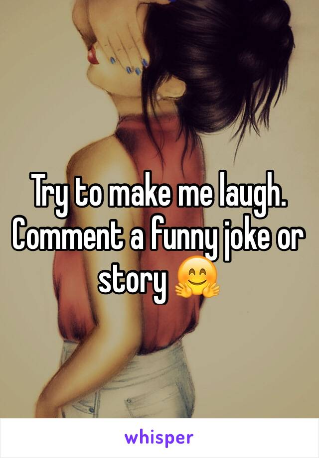 Try to make me laugh. Comment a funny joke or story 🤗