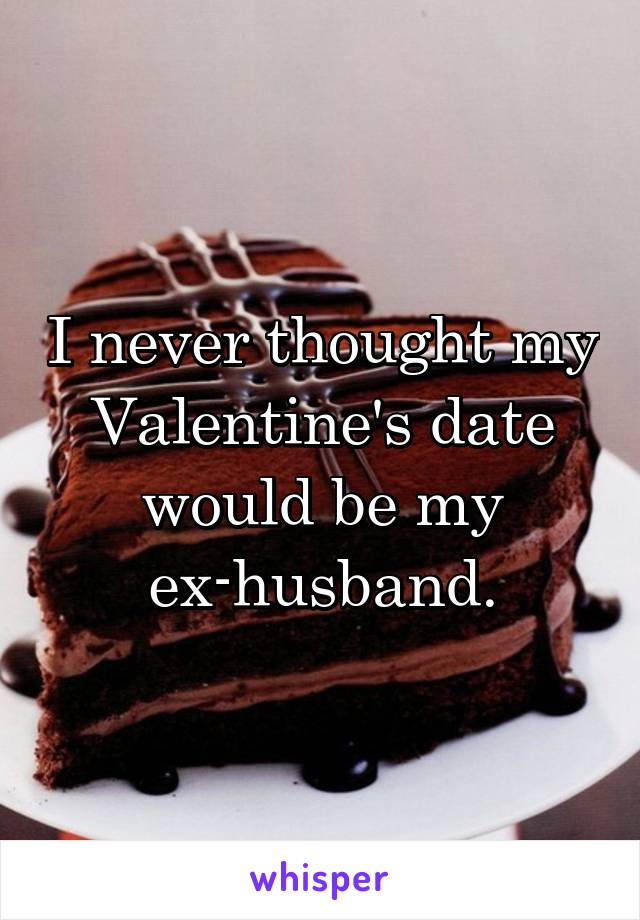 I never thought my Valentine's date would be my ex-husband.