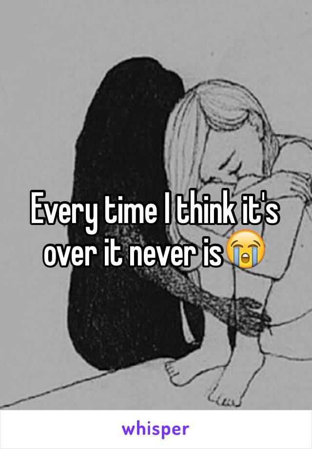 Every time I think it's over it never is😭