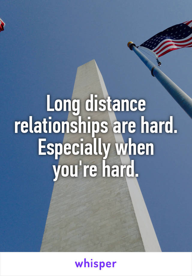Long distance relationships are hard. Especially when you're hard.