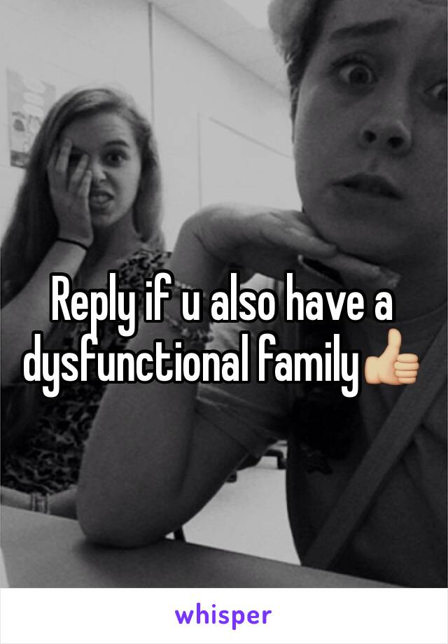 Reply if u also have a dysfunctional family👍🏼