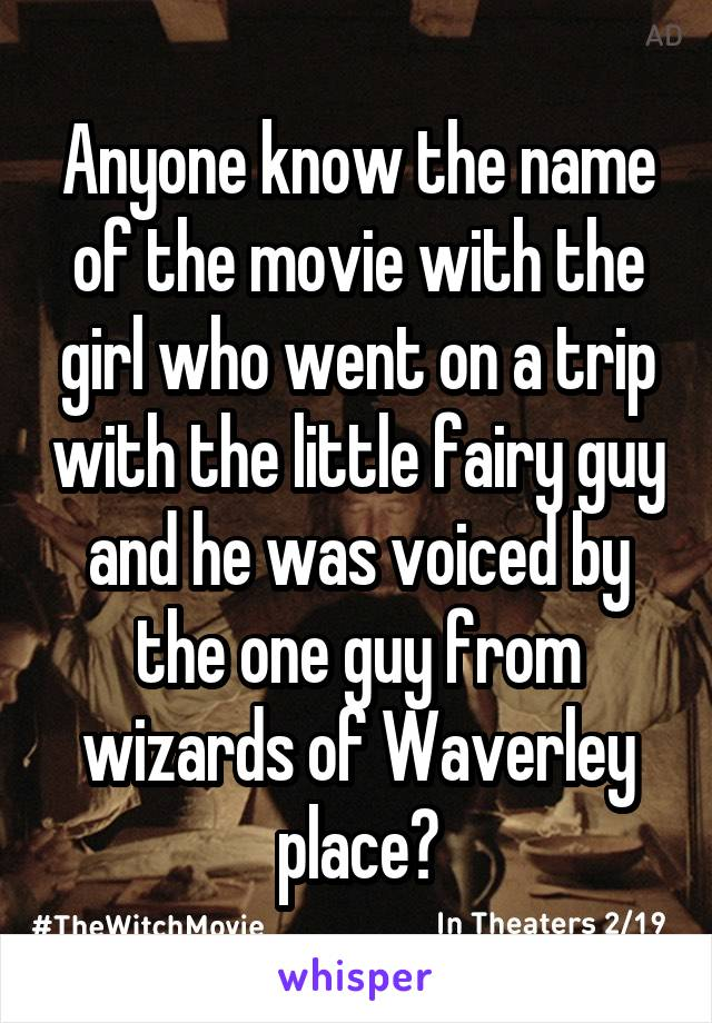 Anyone know the name of the movie with the girl who went on a trip with the little fairy guy and he was voiced by the one guy from wizards of Waverley place?