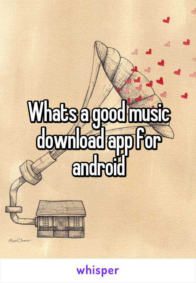 Whats a good music download app for android